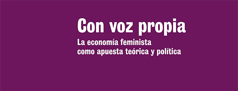 Reseña de Con voz propia. La economía feminista como apuesta teórica y política